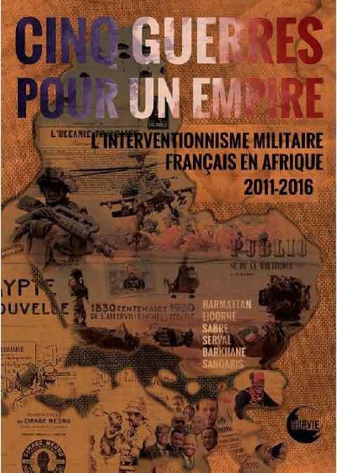 Cinq guerres pour un empire: L'interventionnisme militaire française en Afrique